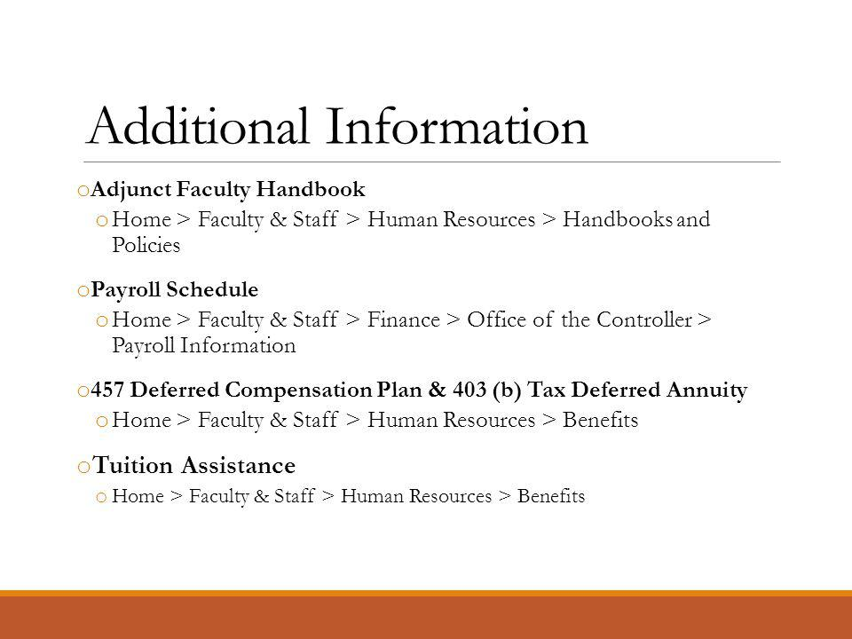 Additional Information o Adjunct Faculty Handbook o Home > Faculty & Staff > Human Resources > Handbooks and Policies o Payroll Schedule o Home > Faculty & Staff > Finance > Office of the Controller > Payroll Information o 457 Deferred Compensation Plan & 403 (b) Tax Deferred Annuity o Home > Faculty & Staff > Human Resources > Benefits o Tuition Assistance o Home > Faculty & Staff > Human Resources > Benefits