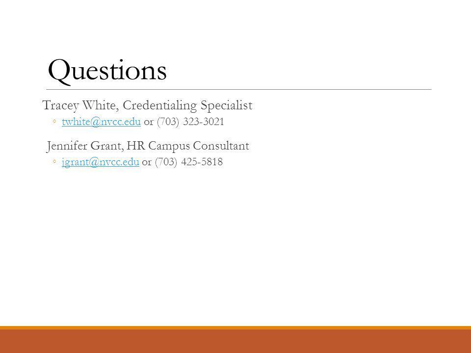 Questions Tracey White, Credentialing Specialist ◦ twhite@nvcc.edu or (703) 323-3021 twhite@nvcc.edu Jennifer Grant, HR Campus Consultant ◦ jgrant@nvcc.edu or (703) 425-5818 jgrant@nvcc.edu
