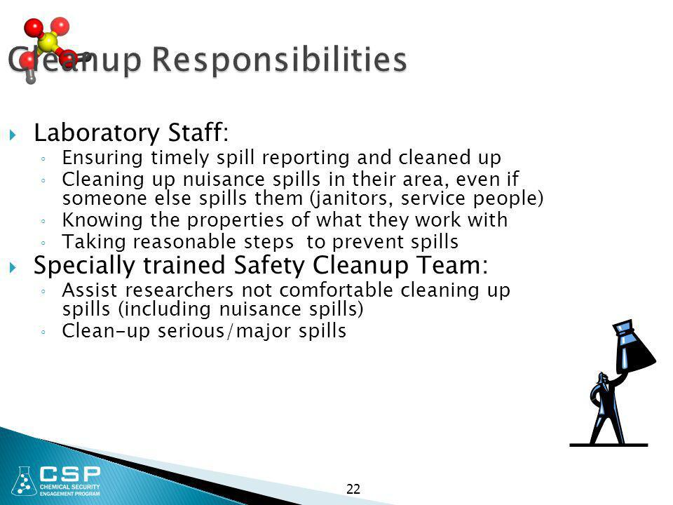 22 Cleanup Responsibilities  Laboratory Staff: ◦ Ensuring timely spill reporting and cleaned up ◦ Cleaning up nuisance spills in their area, even if