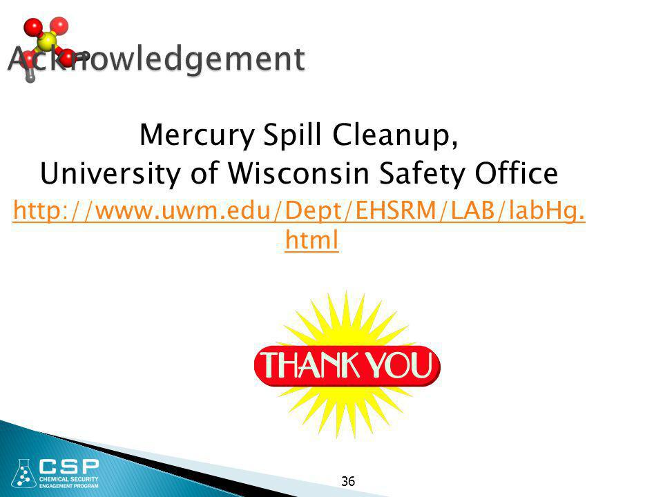 36 Acknowledgement Mercury Spill Cleanup, University of Wisconsin Safety Office http://www.uwm.edu/Dept/EHSRM/LAB/labHg. html
