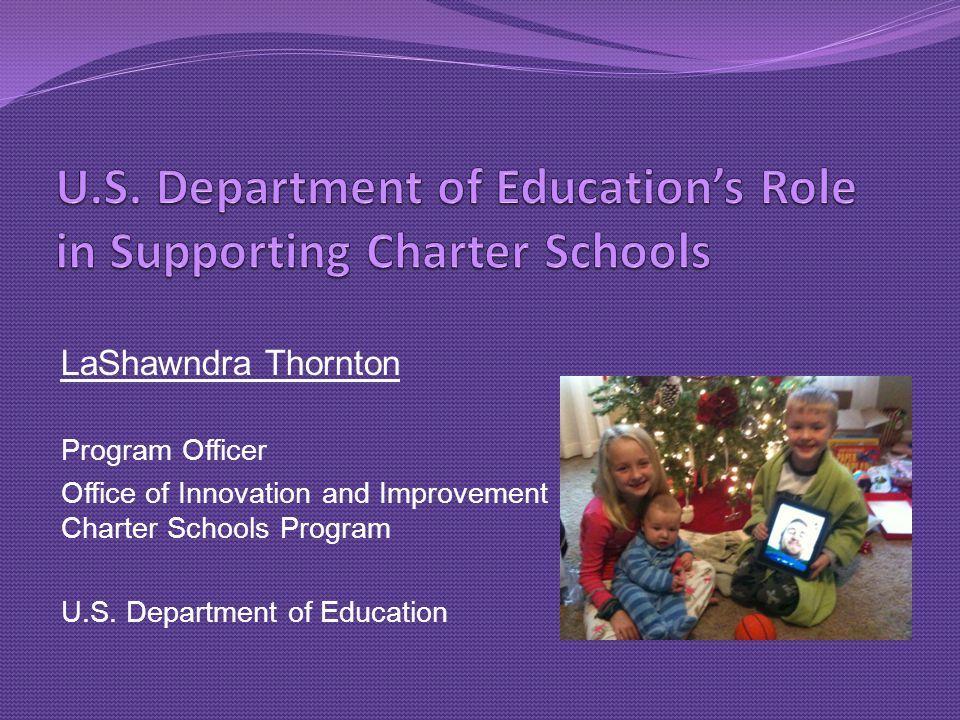 LaShawndra Thornton Program Officer Office of Innovation and Improvement Charter Schools Program U.S.