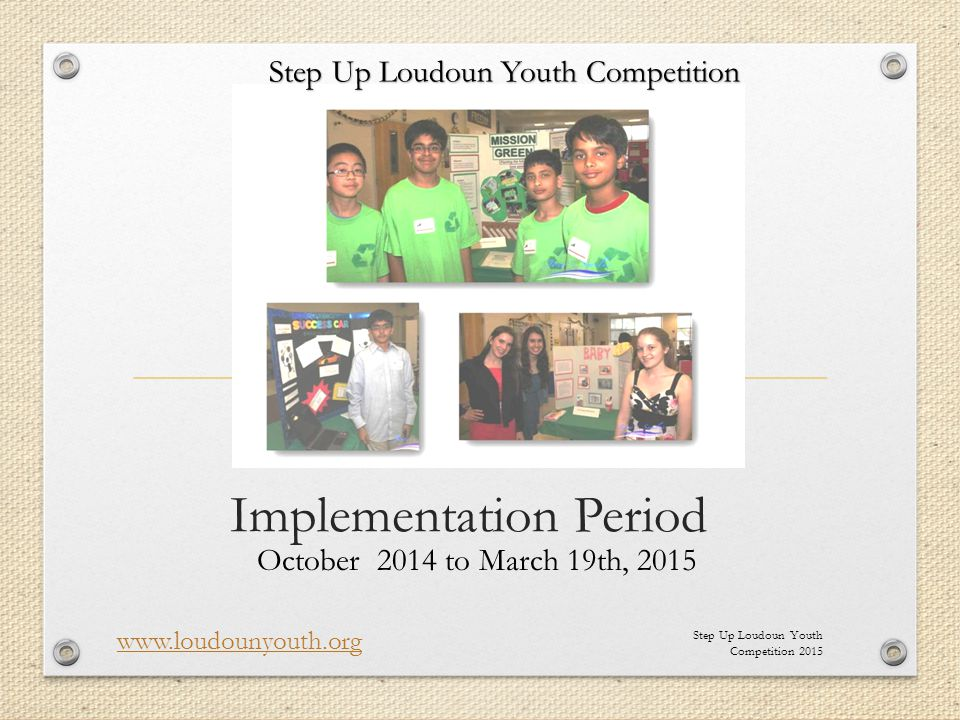 Implementation Period October 2014 to March 19th, 2015 Step Up Loudoun Youth Competition 2015 www.loudounyouth.org Step Up Loudoun Youth Competition