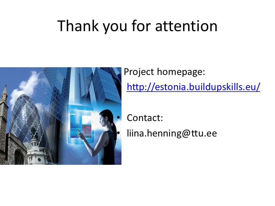 Thank you for attention Project homepage: http://estonia.buildupskills.eu/ Contact: liina.henning@ttu.ee