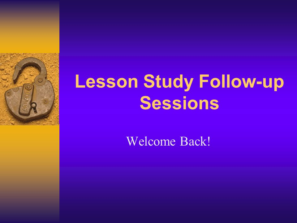 Lesson Study Follow-up Sessions Welcome Back!
