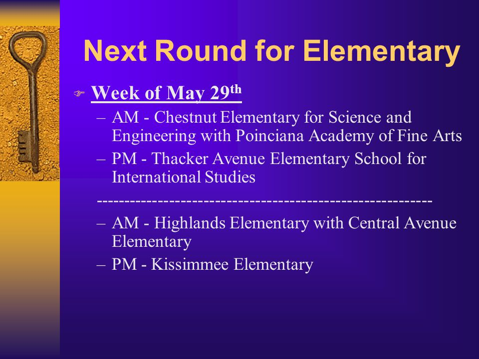Next Round for Elementary  Week of May 29 th –AM - Chestnut Elementary for Science and Engineering with Poinciana Academy of Fine Arts –PM - Thacker