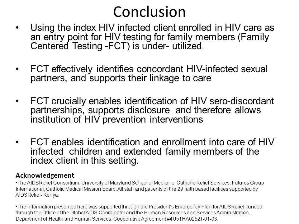 Conclusion Using the index HIV infected client enrolled in HIV care as an entry point for HIV testing for family members (Family Centered Testing -FCT
