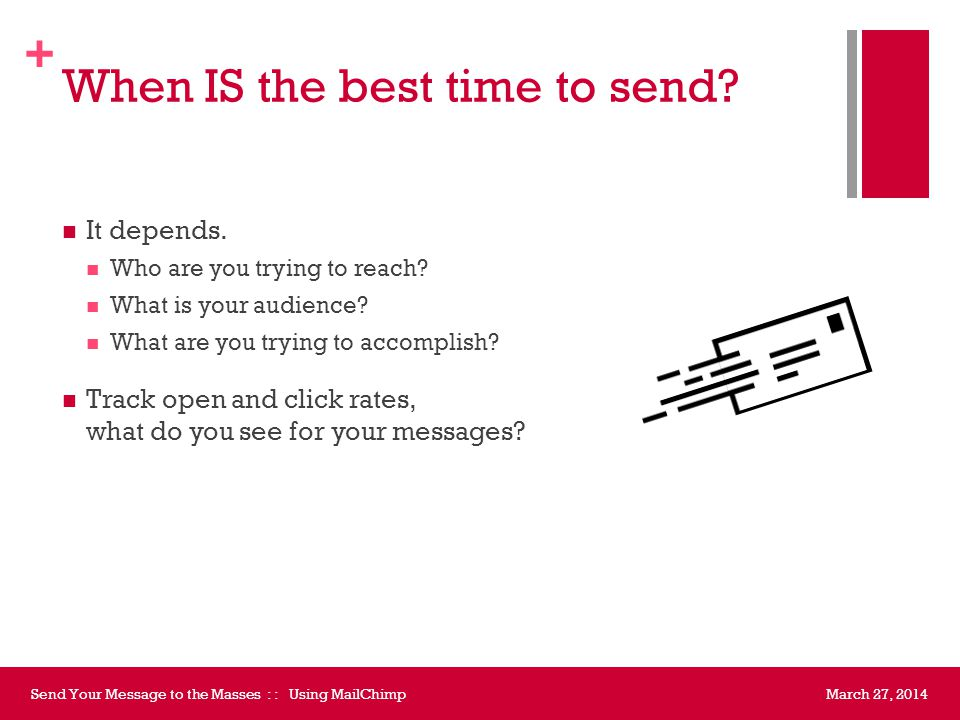+ When IS the best time to send. It depends. Who are you trying to reach.