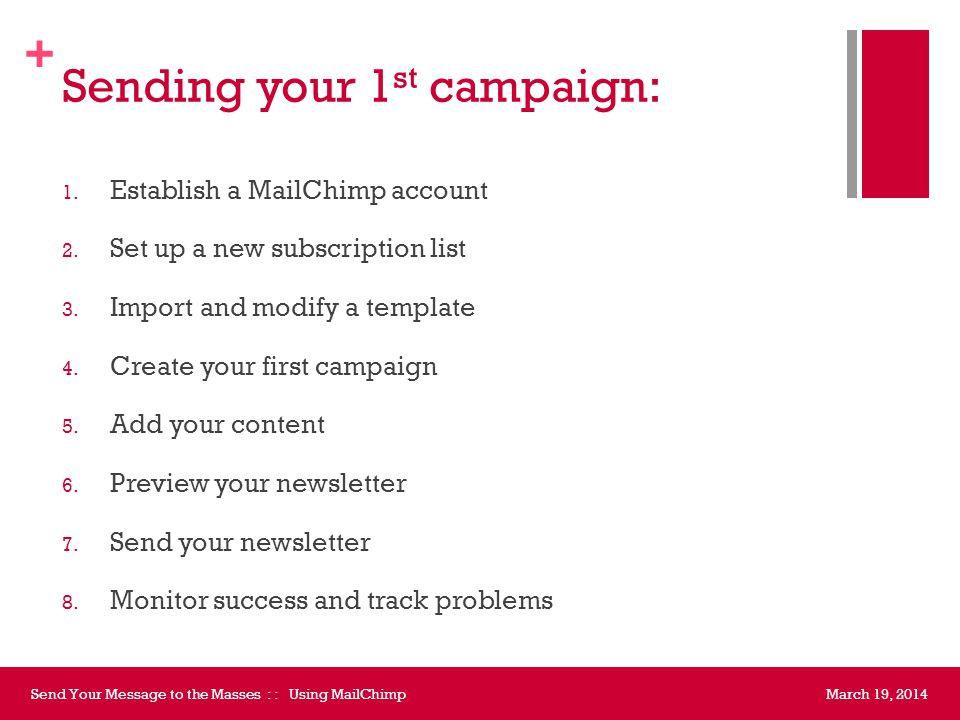 + Sending your 1 st campaign: 1. Establish a MailChimp account 2.
