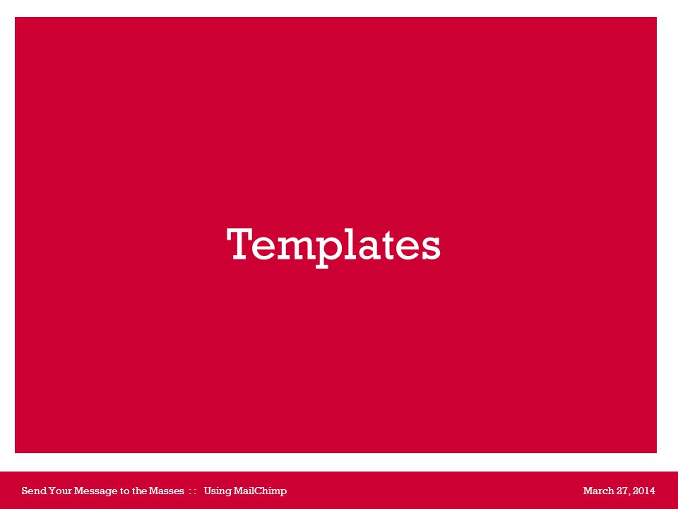 Templates March 27, 2014Send Your Message to the Masses : : Using MailChimp