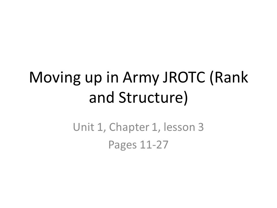 Moving up in Army JROTC (Rank and Structure) Unit 1, Chapter 1, lesson 3 Pages 11-27