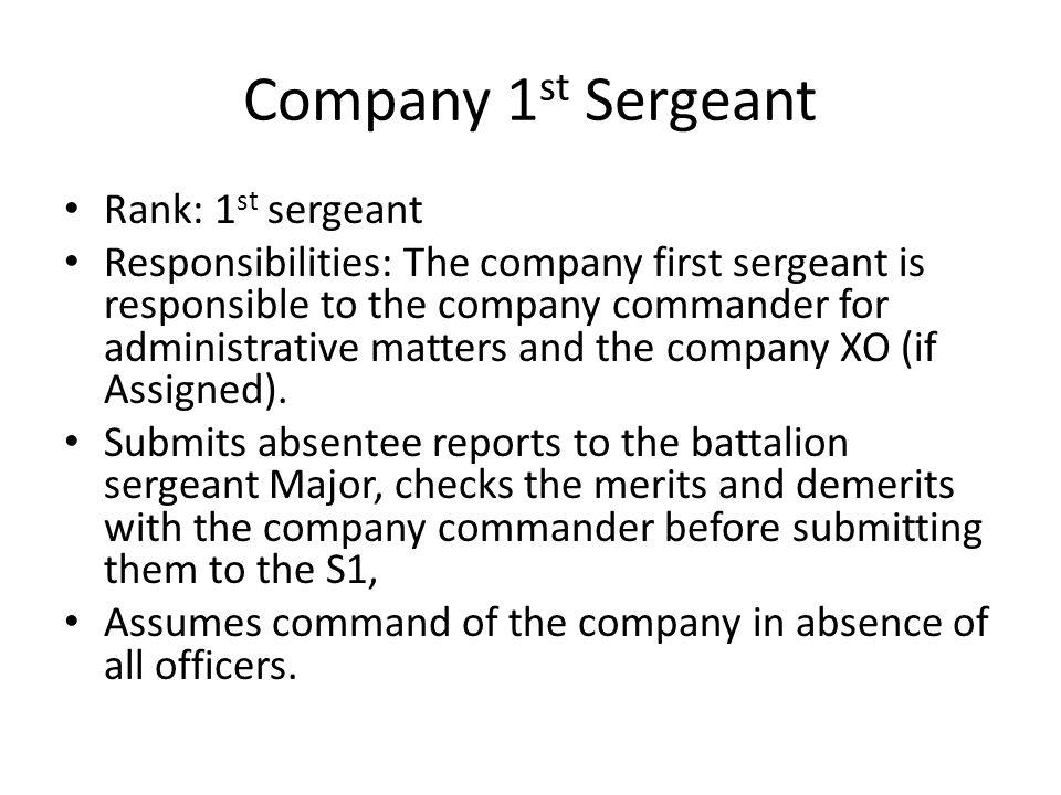 Company 1 st Sergeant Rank: 1 st sergeant Responsibilities: The company first sergeant is responsible to the company commander for administrative matt
