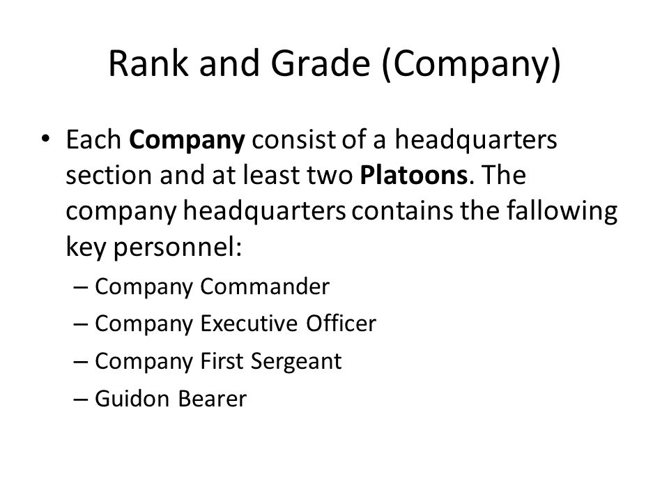 Rank and Grade (Company) Each Company consist of a headquarters section and at least two Platoons. The company headquarters contains the fallowing key