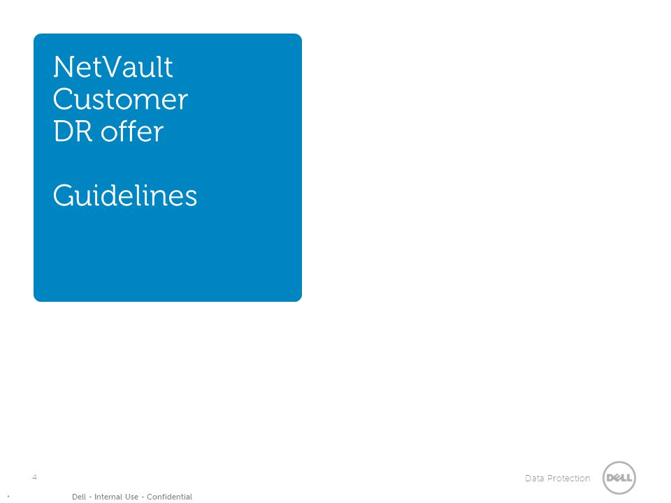 Data Protection Dell - Internal Use - Confidential NetVault Customer DR offer Guidelines 4