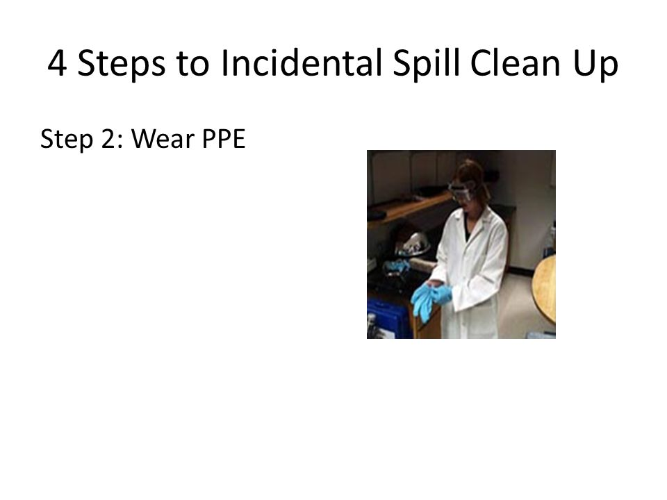 4 Steps to Incidental Spill Clean Up Step 2: Wear PPE