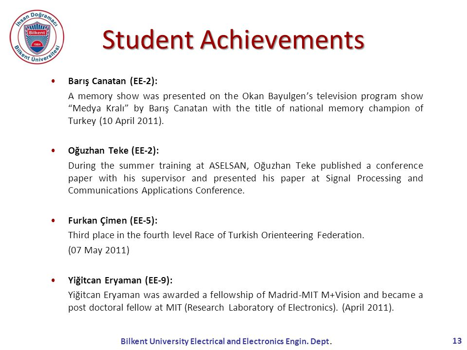 Student Achievements Barış Canatan (EE-2): A memory show was presented on the Okan Bayulgen's television program show Medya Kralı by Barış Canatan with the title of national memory champion of Turkey (10 April 2011).