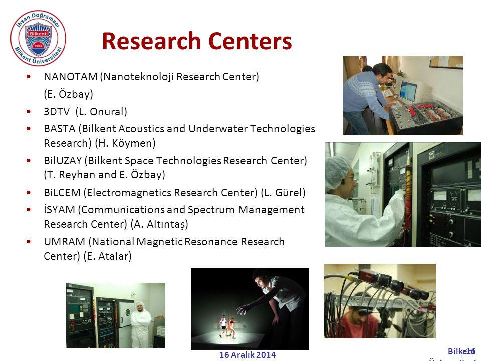 16 Aralık 2014 Bilkent Üniversitesi Elektrik ve Elektronik Mühendisliğ i 16 Research Centers NANOTAM (Nanoteknoloji Research Center) (E.