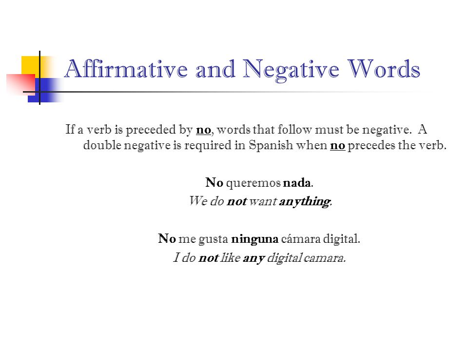 Affirmative and Negative Words If a verb is preceded by no, words that follow must be negative.