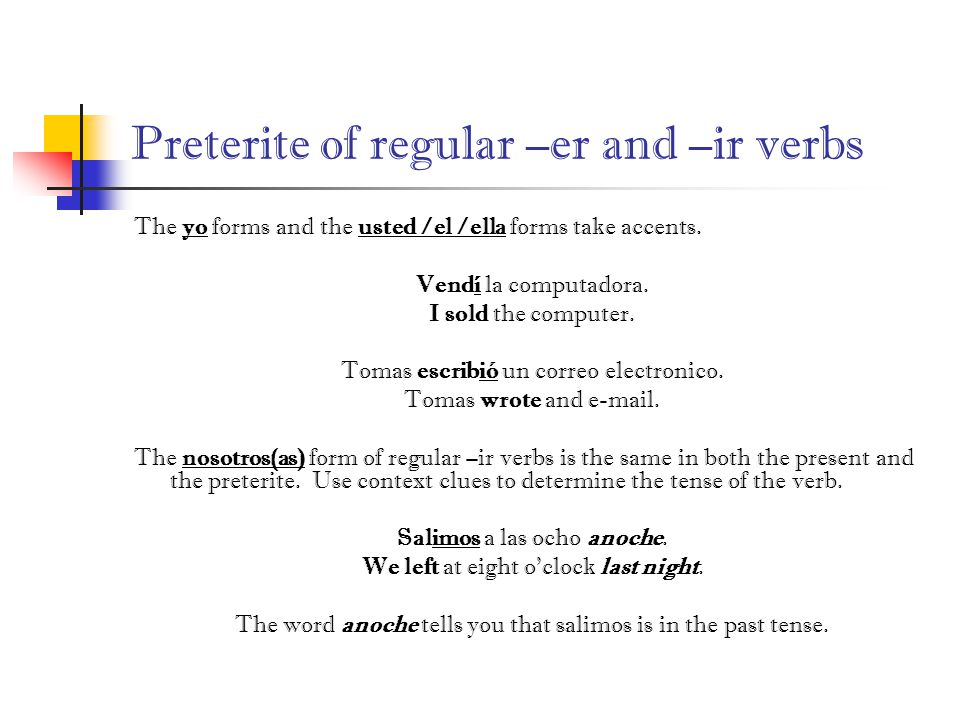 Preterite of regular –er and –ir verbs The yo forms and the usted /el /ella forms take accents.