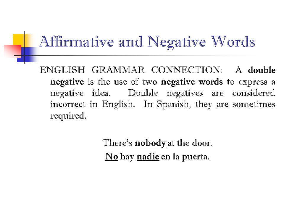 Affirmative and Negative Words ENGLISH GRAMMAR CONNECTION: A double negative is the use of two negative words to express a negative idea.
