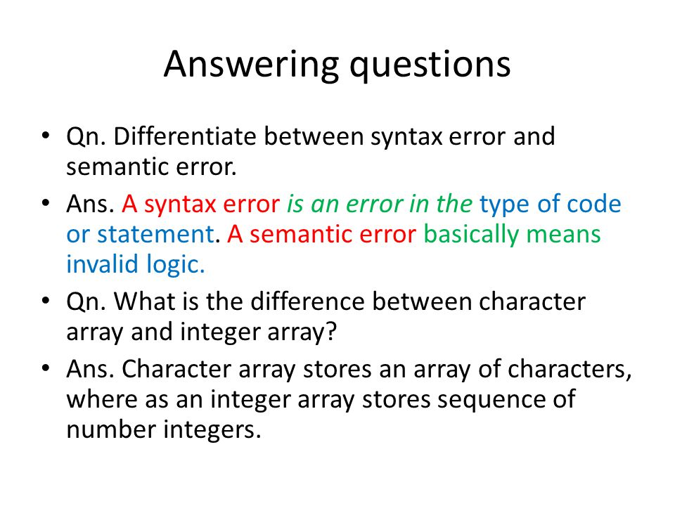 Answering questions Qn. Differentiate between syntax error and semantic error.