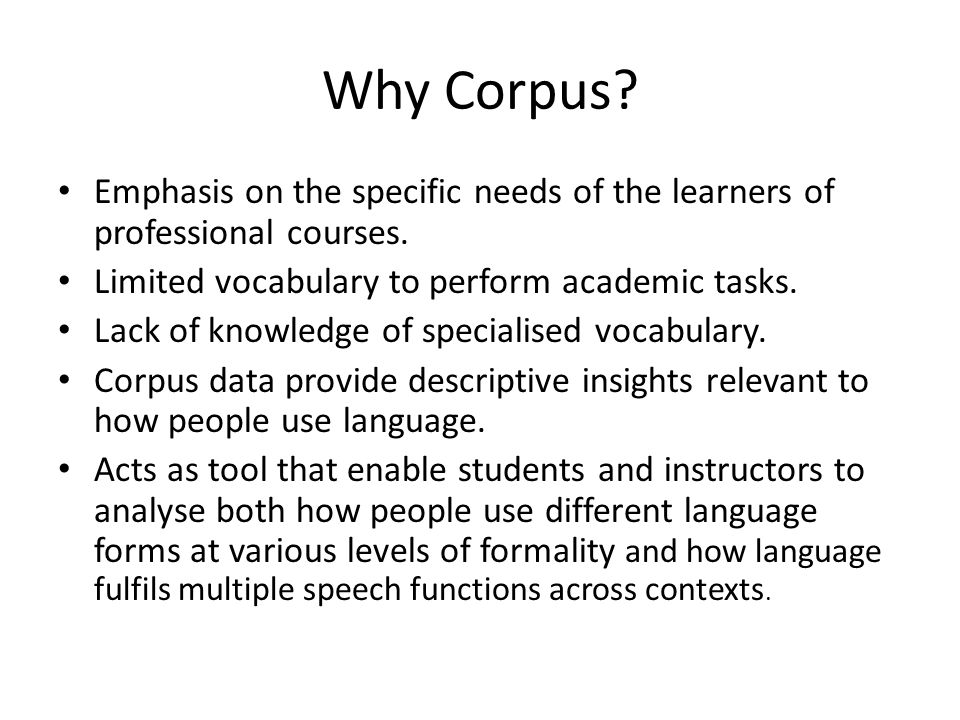 Why Corpus. Emphasis on the specific needs of the learners of professional courses.