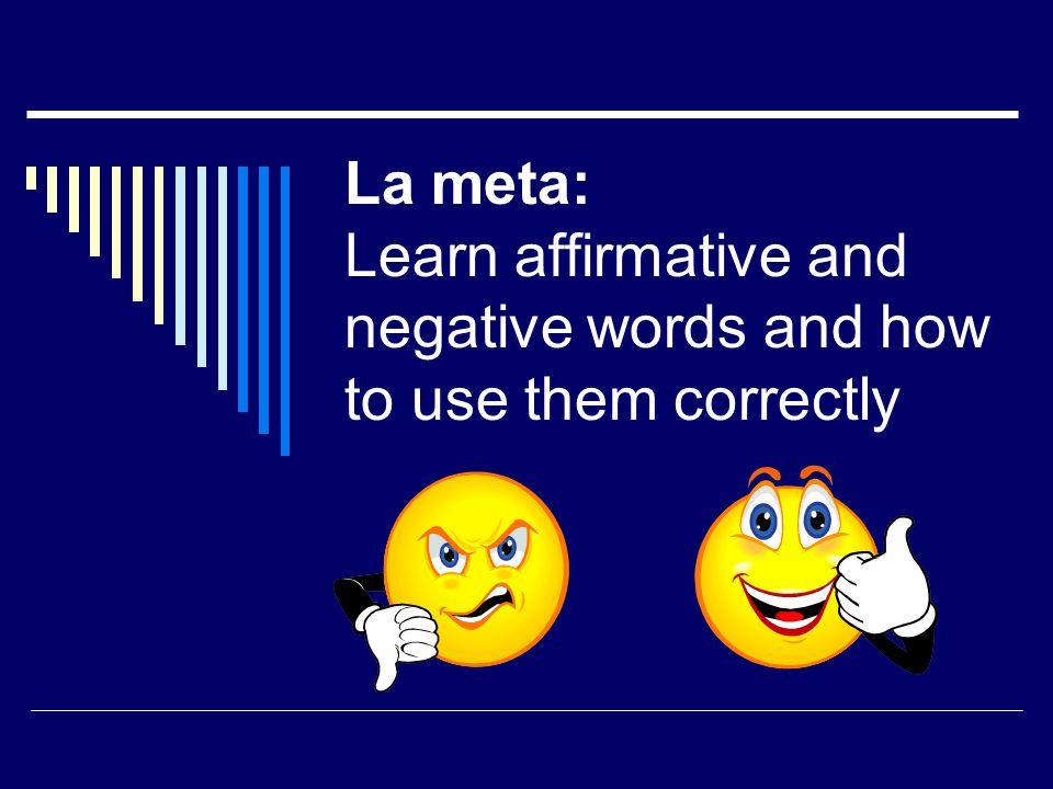 Affirmative and negative words:  algo (something) nada (nothing)  alguien (someone) nadie (nobody)  algún / alguno(a) (some) ningún / ninguno(a) (none, not any)  o...