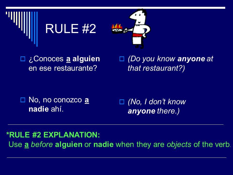 RULE #2  ¿Conoces a alguien en ese restaurante.  No, no conozco a nadie ahí.