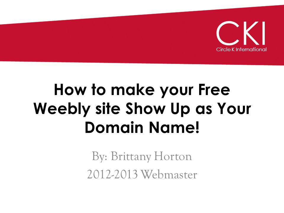 CKI Circle K International How to make your Free Weebly site Show Up as Your Domain Name.