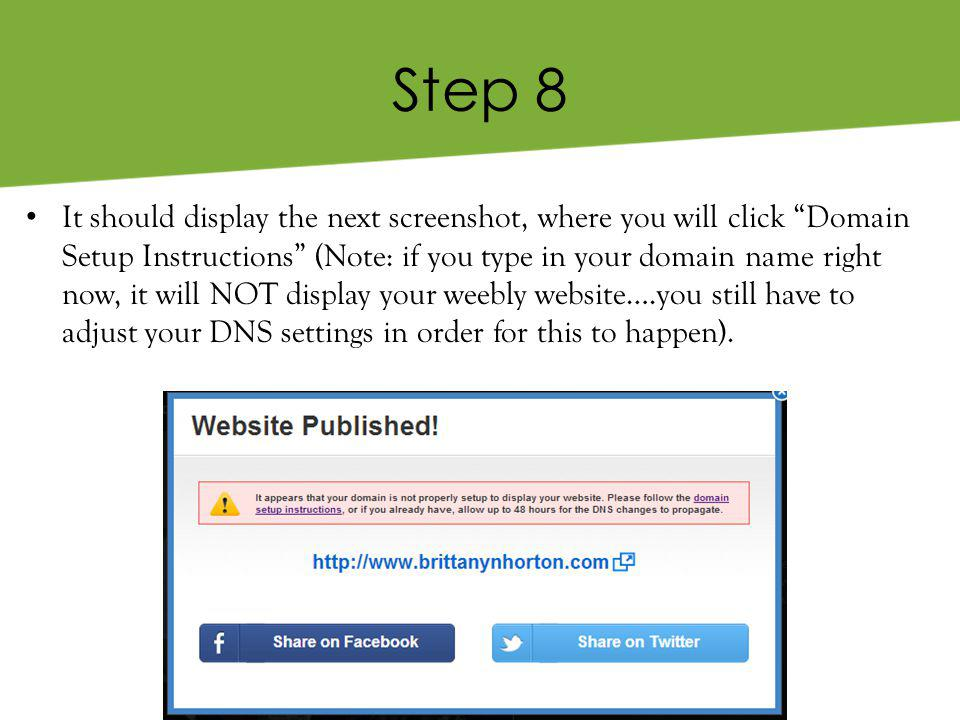 Step 8 It should display the next screenshot, where you will click Domain Setup Instructions (Note: if you type in your domain name right now, it will NOT display your weebly website….you still have to adjust your DNS settings in order for this to happen).