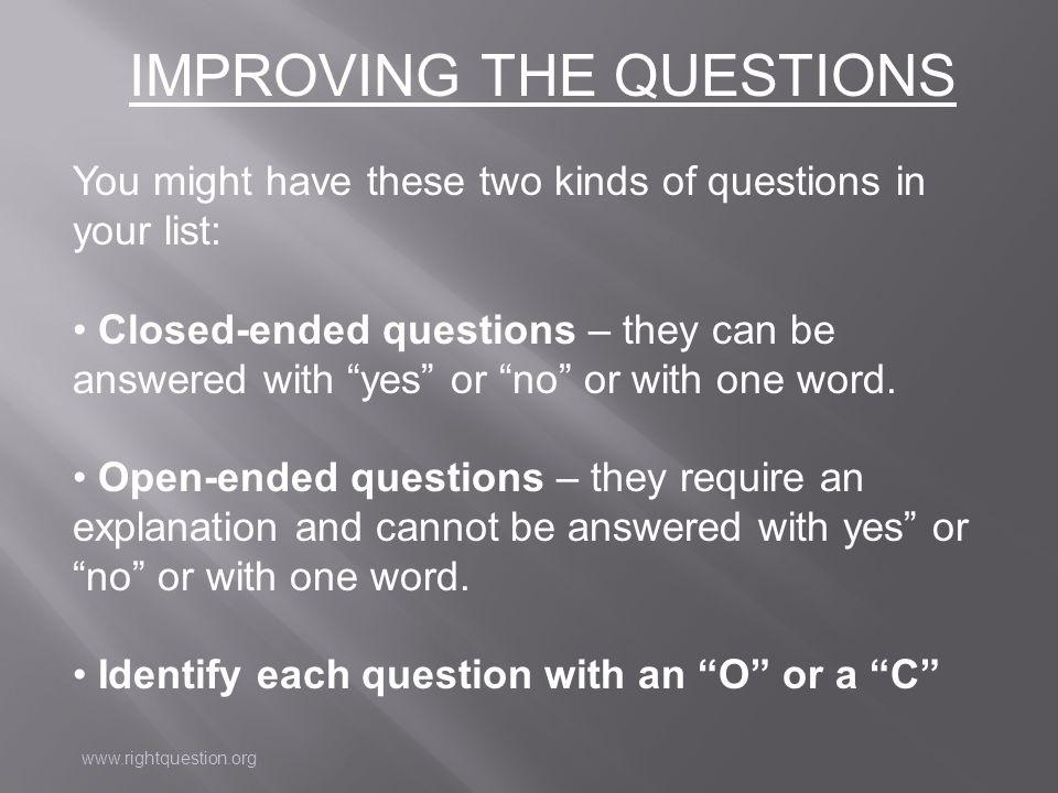 """IMPROVING THE QUESTIONS You might have these two kinds of questions in your list: Closed-ended questions – they can be answered with """"yes"""" or """"no"""" or"""