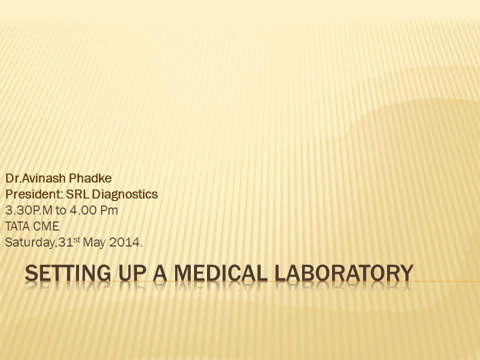 Dr.Avinash Phadke President: SRL Diagnostics 3.30P.M to 4.00 Pm TATA CME Saturday,31 st May 2014.