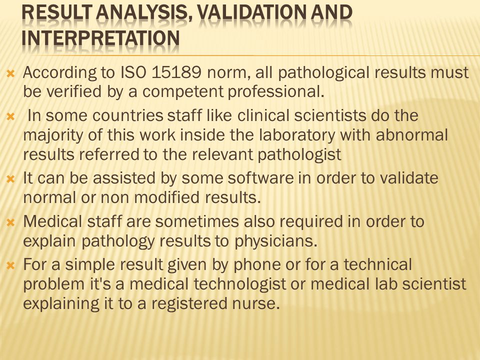  According to ISO 15189 norm, all pathological results must be verified by a competent professional.
