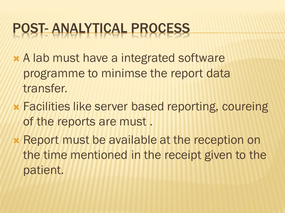  A lab must have a integrated software programme to minimse the report data transfer.