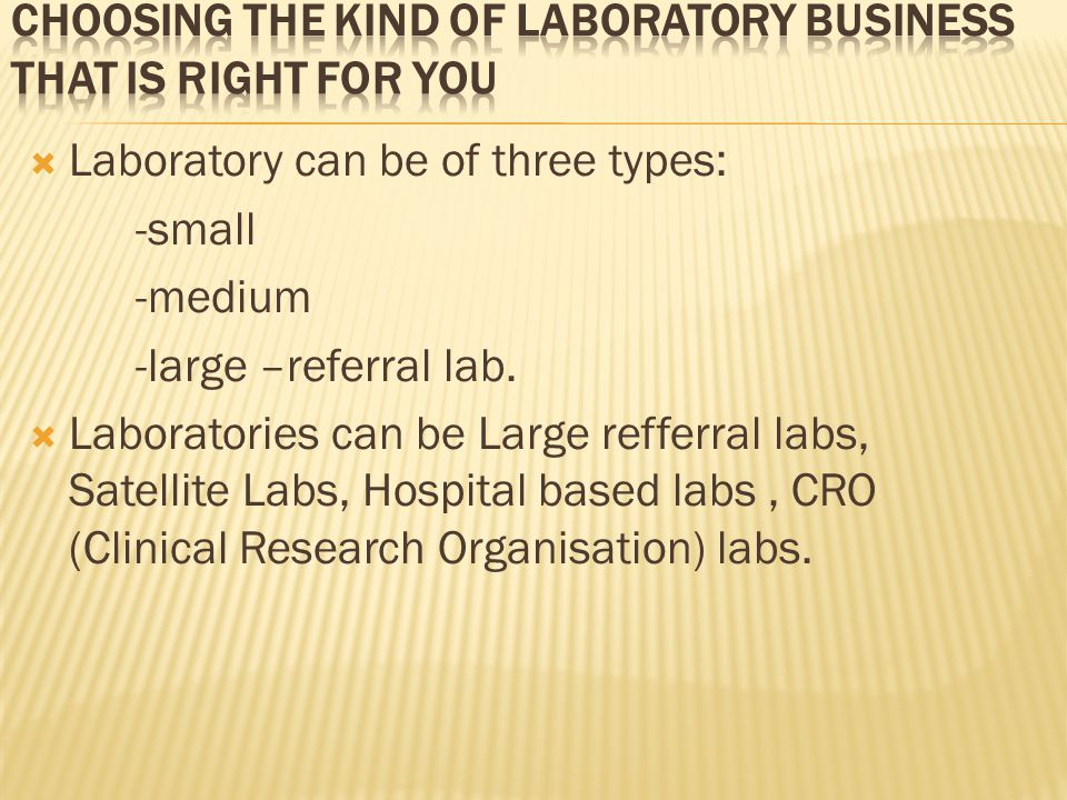  Laboratory can be of three types: -small -medium -large –referral lab.