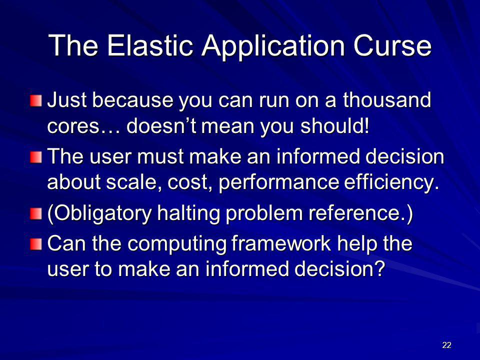 The Elastic Application Curse Just because you can run on a thousand cores… doesn't mean you should.