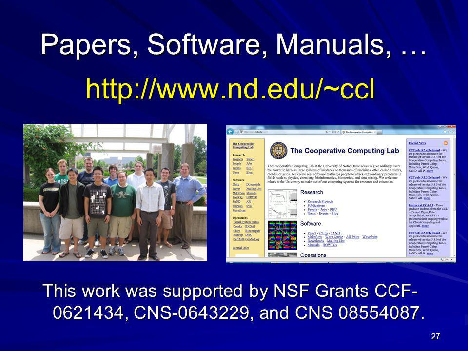 Papers, Software, Manuals, … 27 http://www.nd.edu/~ccl This work was supported by NSF Grants CCF- 0621434, CNS-0643229, and CNS 08554087.