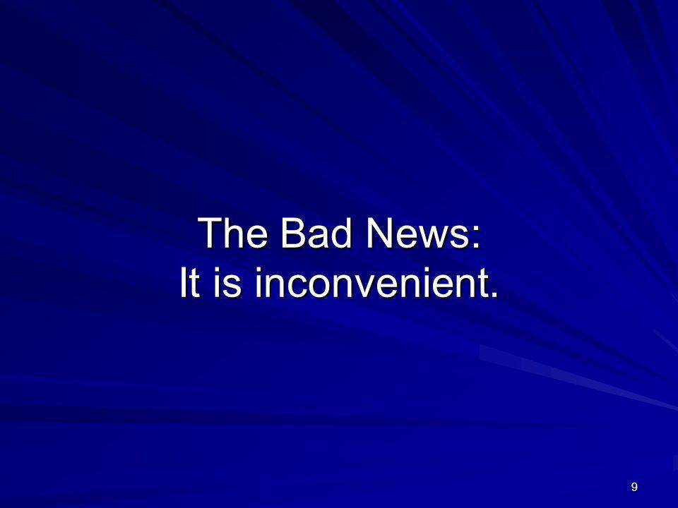 The Bad News: It is inconvenient. 9