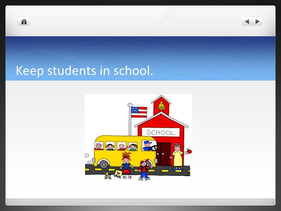 Keep students in school.