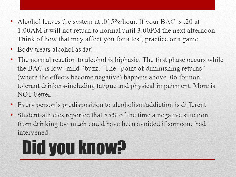 Did you know. Alcohol leaves the system at.015%/hour.