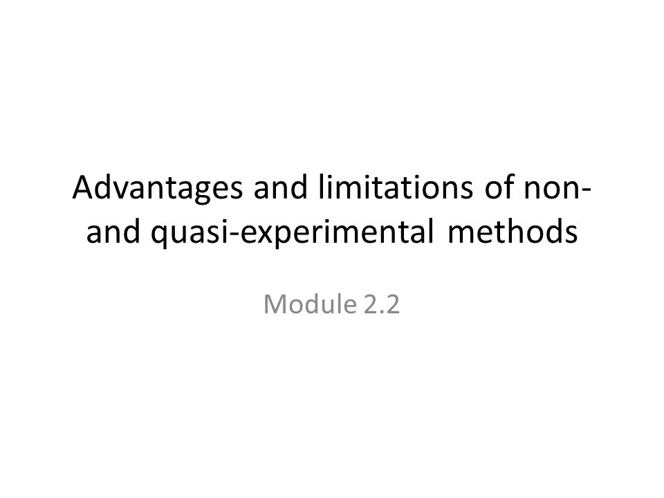 Advantages and limitations of non- and quasi-experimental methods Module 2.2