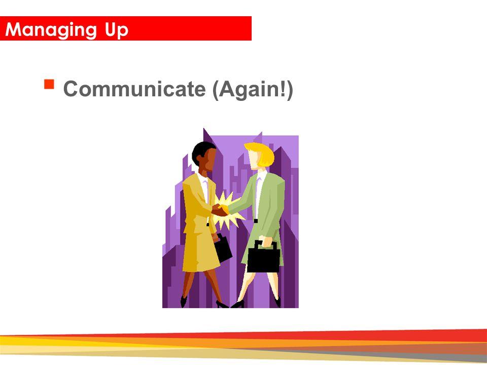 Closing Managing Up  Communicate (Again!)