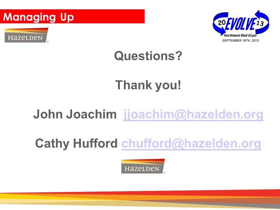 Closing Managing Up Questions? Thank you! John Joachim jjoachim@hazelden.orgjjoachim@hazelden.org Cathy Hufford chufford@hazelden.orgchufford@hazelden
