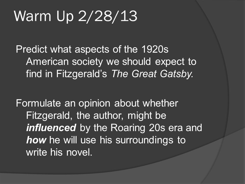 Warm Up 2/28/13 Predict what aspects of the 1920s American society we should expect to find in Fitzgerald's The Great Gatsby.