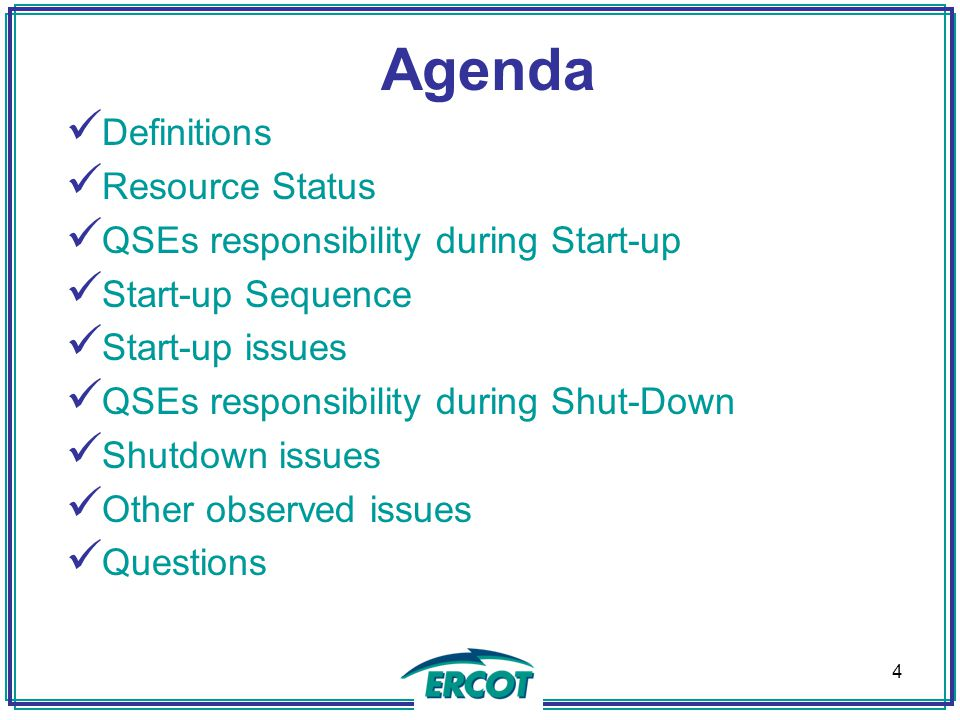 Agenda Definitions Resource Status QSEs responsibility during Start-up Start-up Sequence Start-up issues QSEs responsibility during Shut-Down Shutdown