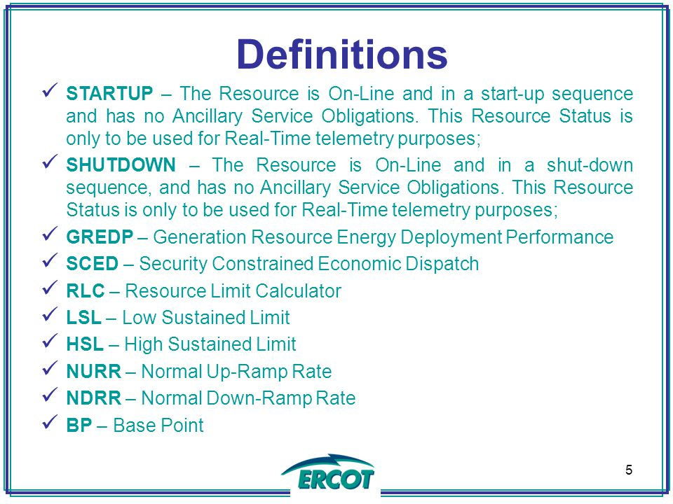 Definitions STARTUP – The Resource is On-Line and in a start-up sequence and has no Ancillary Service Obligations. This Resource Status is only to be