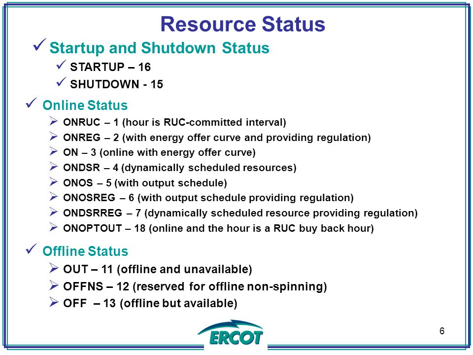 Resource Status Offline Status  OUT – 11 (offline and unavailable)  OFFNS – 12 (reserved for offline non-spinning)  OFF – 13 (offline but available