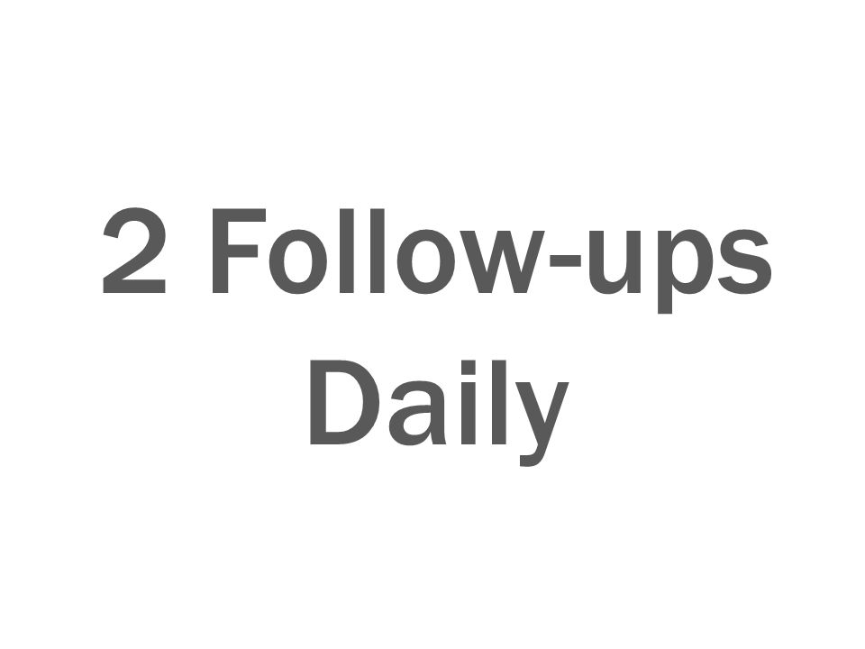 2 Follow-ups Daily