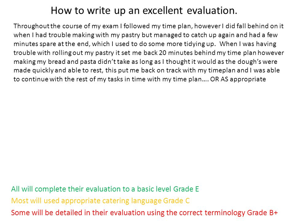 How to write up an excellent evaluation. All will complete their evaluation to a basic level Grade E Most will used appropriate catering language Grad