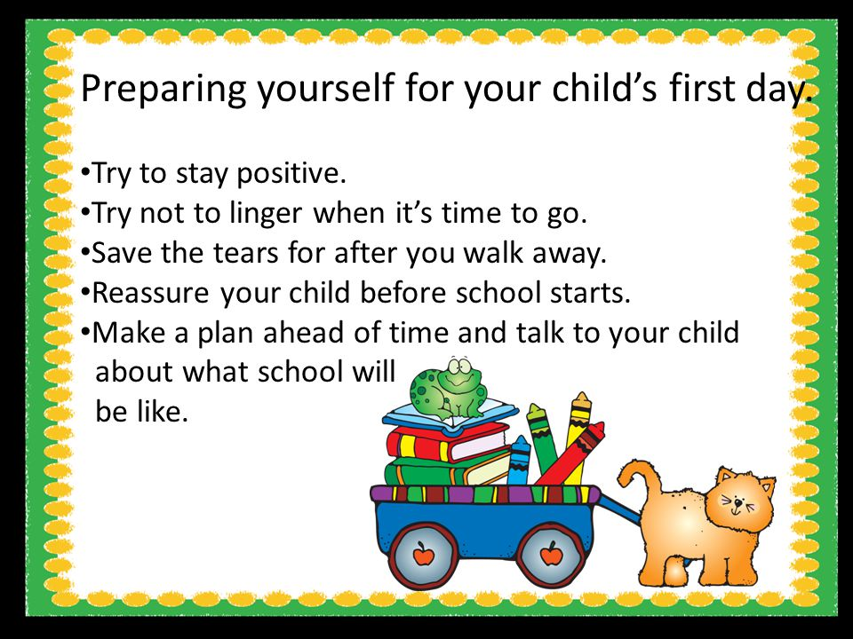 Preparing yourself for your child's first day. Try to stay positive.