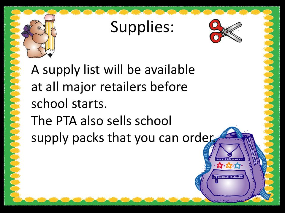Supplies: A supply list will be available at all major retailers before school starts.